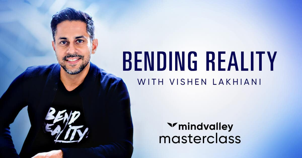 Bending Reality by Vishen Lakhiani-Free Course on Mindvalley now!