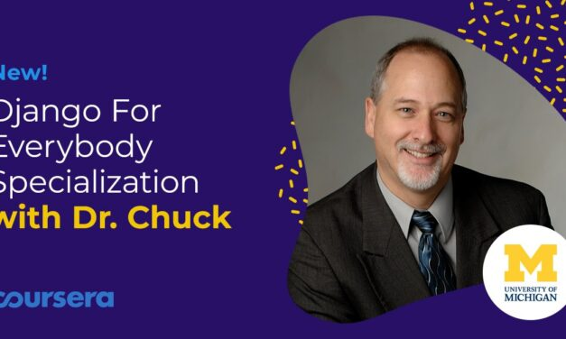 Join Dr. Chuck's Django & or PostgreSQL for Everybody Specializations!